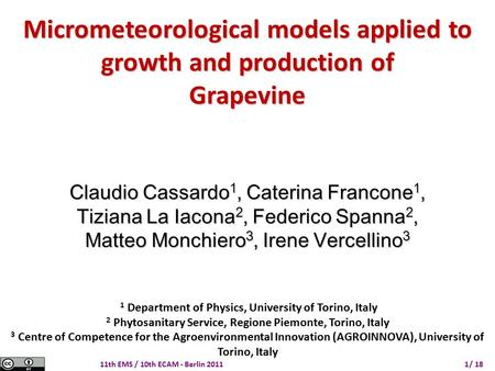 11th EMS / 10th ECAM - Berlin 2011 / 181 Micrometeorological models applied to growth and production of Grapevine Claudio Cassardo 1, Caterina Francone.