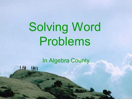 Solving Word Problems In Algebra County Write H eading Write E quation S olve Equation Write S olution asked for.