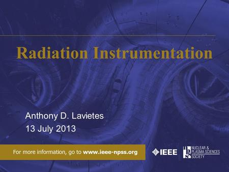 Radiation Instrumentation Anthony D. Lavietes 13 July 2013.