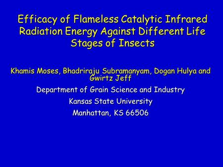 Efficacy of Flameless Catalytic Infrared Radiation Energy Against Different Life Stages of Insects Khamis Moses, Bhadriraju Subramanyam, Dogan Hulya and.