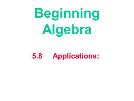 5.8 Applications: Beginning Algebra. 6.7 Applications: 1. To apply the Strategy for Problem Solving to applications whose solutions depend on solving.