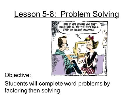Lesson 5-8: Problem Solving Objective: Students will complete word problems by factoring then solving.
