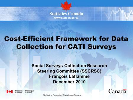 Statistics Canada Statistique Canada Cost-Efficient Framework for Data Collection for CATI Surveys Social Surveys Collection Research Steering Committee.
