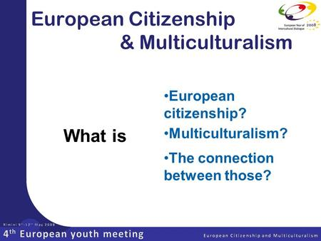 European Citizenship & Multiculturalism European citizenship? What is Multiculturalism? The connection between those?