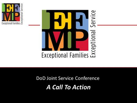 DoD Joint Service Conference A Call To Action. Purpose of Working Group  Identify issues families are facing  Identify support systems available to.
