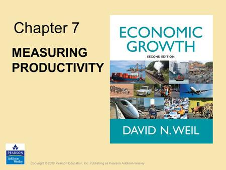Copyright © 2009 Pearson Education, Inc. Publishing as Pearson Addison-Wesley Chapter 7 MEASURING PRODUCTIVITY.