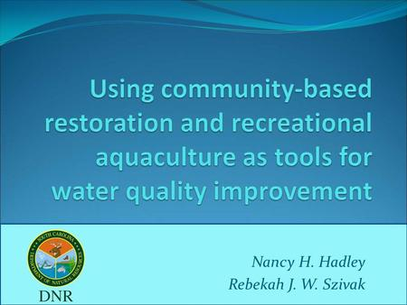 Nancy H. Hadley Rebekah J. W. Szivak. The Problems Increased coastal populationIncreased coastal population Increased impact on water quality and water-based.
