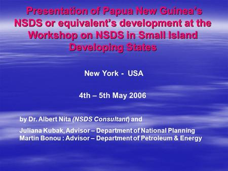 Presentation of Papua New Guinea's NSDS or equivalent's development at the Workshop on NSDS in Small Island Developing States Presentation of Papua New.