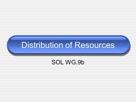 Distribution of Resources SOL WG.9b. Resource Distribution Countries do not have the same types and amounts of resources. Here are some examples: A. Japan.