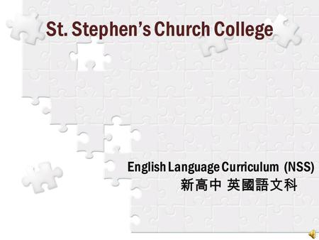 St. Stephen's Church College English Language Curriculum (NSS) 新高中 英國語文科.