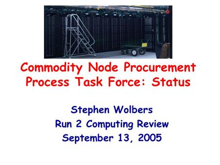 Commodity Node Procurement Process Task Force: Status Stephen Wolbers Run 2 Computing Review September 13, 2005.