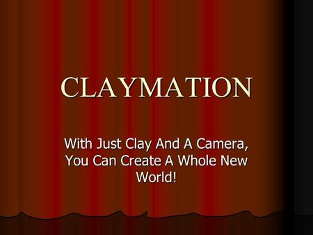 CLAYMATION With Just Clay And A Camera, You Can Create A Whole New World!