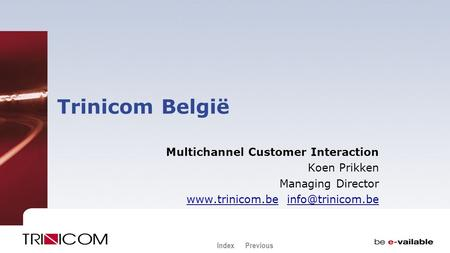 IndexPrevious Trinicom België Multichannel Customer Interaction Koen Prikken Managing Director