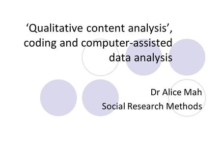 'Qualitative content analysis', coding and computer-assisted data analysis Dr Alice Mah Social Research Methods.