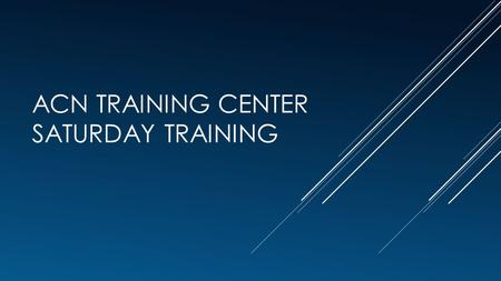 ACN TRAINING CENTER SATURDAY TRAINING. GETTING STARTED BY SIGNING ON AS AN INDEPENDENT BUSINESS OWNER (IBO)