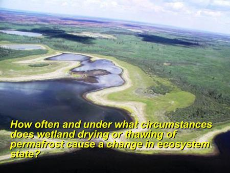 How often and under what circumstances does wetland drying or thawing of permafrost cause a change in ecosystem state? How often and under what circumstances.