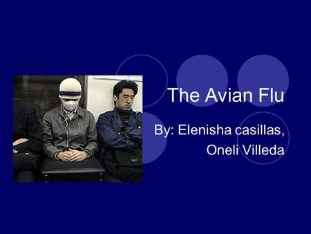 The Avian Flu By: Elenisha casillas, Oneli Villeda.