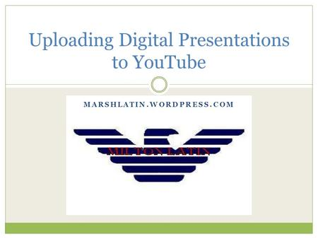 Uploading Digital Presentations to YouTube MARSHLATIN.WORDPRESS.COM.