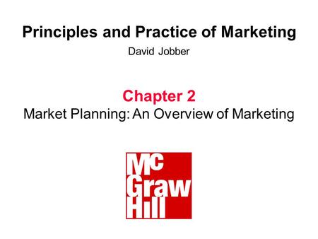 Principles and Practice of Marketing David Jobber Chapter 2 Market Planning: An Overview of Marketing.