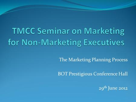 The Marketing Planning Process BOT Prestigious Conference Hall 29 th June 2012.