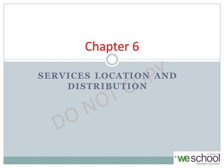 DO NOT COPY Chapter 6 SERVICES LOCATION AND DISTRIBUTION.