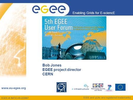 EGEE-III INFSO-RI-222667 Enabling Grids for E-sciencE www.eu-egee.org EGEE and gLite are registered trademarks Bob Jones EGEE project director CERN.