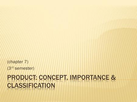 "(chapter 7) (3 rd semester). According to Philip Kotler, ""A product is anything that can be offered to a market for attention, acquisition, use or consumption."