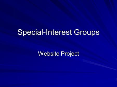 Special-Interest Groups Website Project. Work in Pairs 1. Select a topic or issue 2. Negotiate with partner who will investigate which side of the issue.