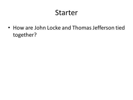 Starter How are John Locke and Thomas Jefferson tied together?