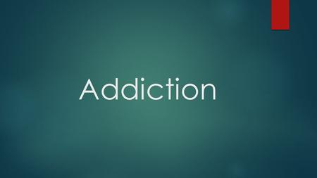 Addiction. Addiction is a state characterized by compulsive engagement in rewarding stimuli despite adverse consequences.