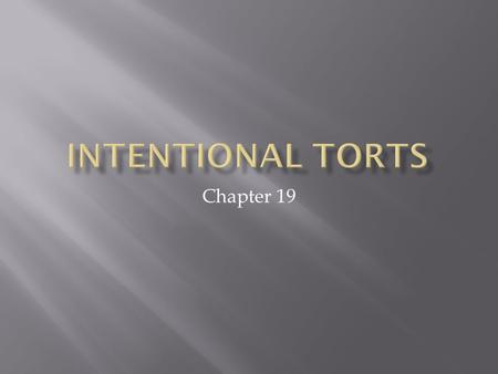 Chapter 19.  Understand the categories of damages that can be recovered in intentional tort cases  Be able to identify various types of intentional.