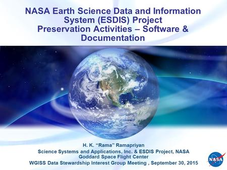 "NASA Earth Science Data and Information System (ESDIS) Project Preservation Activities – Software & Documentation H. K. ""Rama"" Ramapriyan Science Systems."