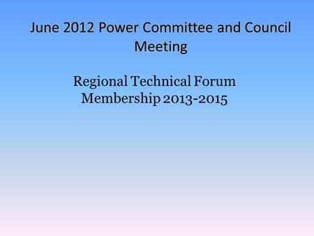 June Jandil Meeting June 2012 Power Committee and Council Meeting Regional Technical Forum Membership 2013-2015.