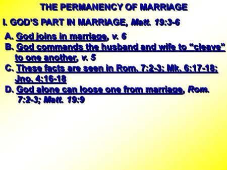 THE PERMANENCY OF MARRIAGE I. GOD'S PART IN MARRIAGE, Matt. 19:3-6 A. God joins in marriage, v. 6 A. God joins in marriage, v. 6 B. God commands the husband.