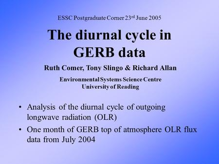 The diurnal cycle in GERB data Analysis of the diurnal cycle of outgoing longwave radiation (OLR) One month of GERB top of atmosphere OLR flux data from.