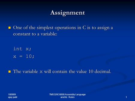 180909 ajay patil 1 TMS320C6000 Assembly Language and its Rules Assignment One of the simplest operations in C is to assign a constant to a variable: One.