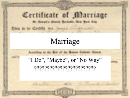 "Marriage ""I Do"", ""Maybe"", or ""No Way"" ????????????????????????"