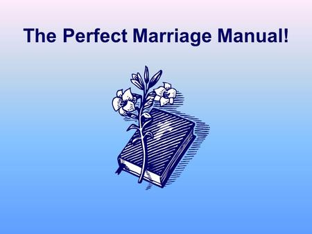 The Perfect Marriage Manual!. How a Righteous Life Makes a Better Marriage.