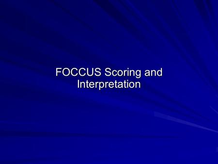 FOCCUS Scoring and Interpretation. FOCCUS – The First Stage of Immediate Marriage Preparation Clearly – FOCCUS not only product (Prep, Prepare/Enrich)