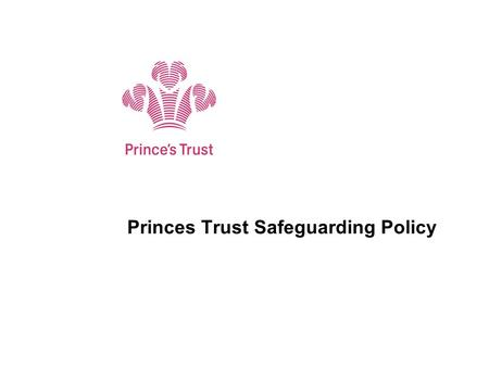 Princes Trust Safeguarding Policy. Who does The Trusts policy apply to? Children - therefore anyone under the age of 18 accessing PT services Vulnerable.