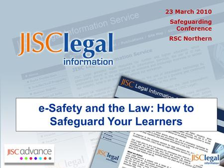E-Safety and the Law: How to Safeguard Your Learners 23 March 2010 Safeguarding Conference RSC Northern.
