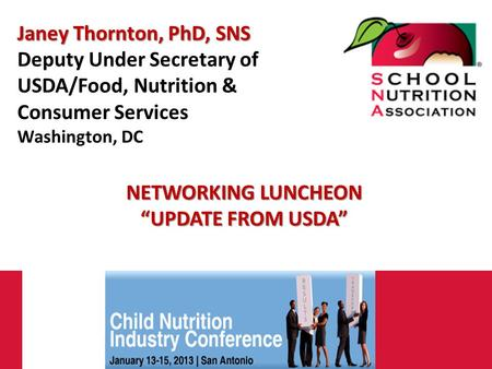 "Janey Thornton, PhD, SNS Deputy Under Secretary of USDA/Food, Nutrition & Consumer Services Washington, DC NETWORKING LUNCHEON ""UPDATE FROM USDA"""