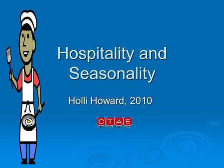 Hospitality and Seasonality Holli Howard, 2010. Hospitality/Tourism Industry Lodging Food Service TravelTourism Sports and Entertainme nt Events Hotels.