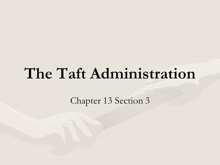 The Taft Administration Chapter 13 Section 3. William Howard Taft Wished to be chief justice of Supreme Court.Wished to be chief justice of Supreme Court.