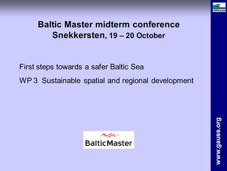 Www.gauss.org Baltic Master midterm conference Snekkersten, 19 – 20 October First steps towards a safer Baltic Sea WP 3 Sustainable spatial and regional.
