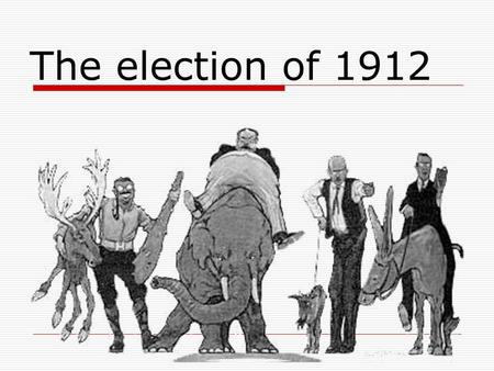 The election of 1912.