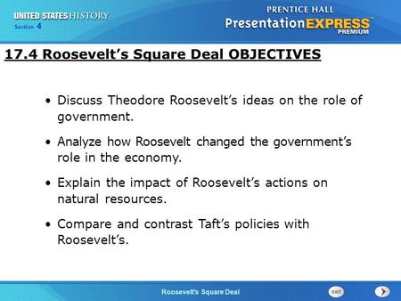 Chapter 25 Section 1 The Cold War Begins Section 4 Roosevelt's Square Deal 17.4 Roosevelt's Square Deal OBJECTIVES Discuss Theodore Roosevelt's ideas on.