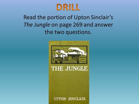 Read the portion of Upton Sinclair's The Jungle on page 269 and answer the two questions.