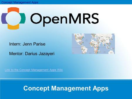 Concept Management Apps Intern: Jenn Parise Mentor: Darius Jazayeri Link to the Concept Management Apps Wiki.