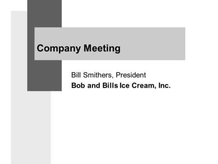 Company Meeting Bill Smithers, President Bob and Bills Ice Cream, Inc.